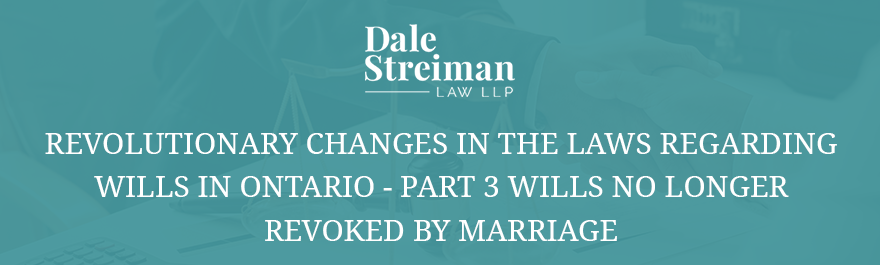 REVOLUTIONARY CHANGES IN THE LAWS REGARDING WILLS IN ONTARIO - PART 3