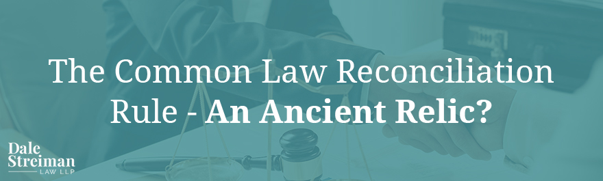The Common Law Reconciliation Rule – An Ancient Relic?